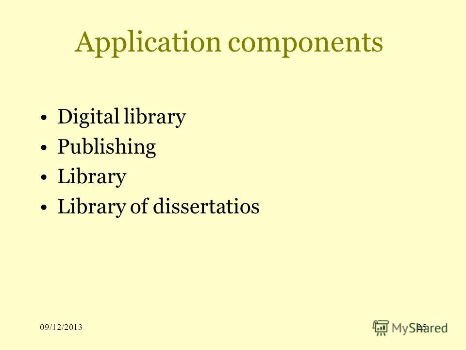 09/12/201325 Application components Digital library Publishing Library Library of dissertatios