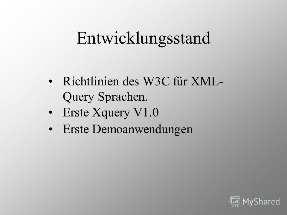 Entwicklungsstand Richtlinien des W3C für XML- Query Sprachen. Erste Xquery V1.0 Erste Demoanwendungen