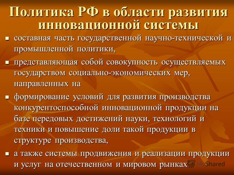 Политика РФ в области развития инновационной системы составная часть государственной научно-технической и промышленной политики, составная часть государственной научно-технической и промышленной политики, представляющая собой совокупность осуществляе