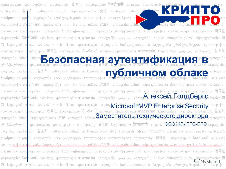 Безопасная аутентификация в публичном облаке Алексей Голдбергс Microsoft MVP Enterprise Security Заместитель технического директора ООО КРИПТО-ПРО