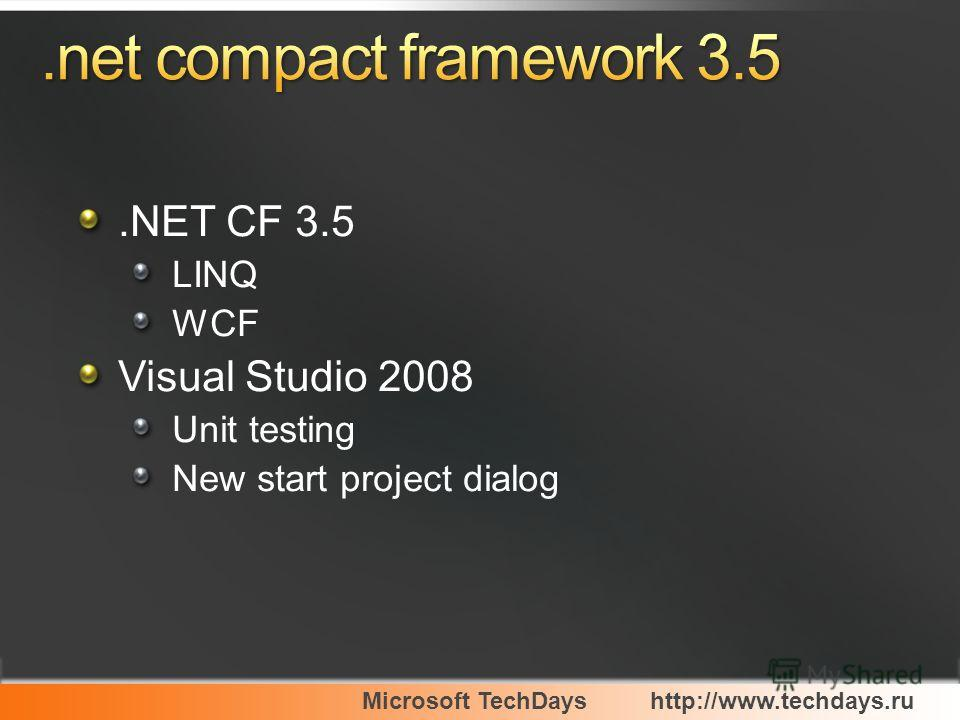 Microsoft TechDayshttp://www.techdays.ru.NET CF 3.5 LINQ WCF Visual Studio 2008 Unit testing New start project dialog