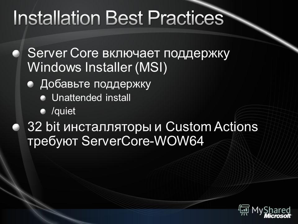 Server Core включает поддержку Windows Installer (MSI) Добавьте поддержку Unattended install /quiet 32 bit инсталляторы и Custom Actions требуют ServerCore-WOW64