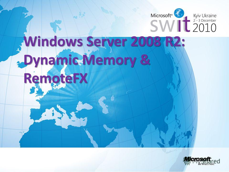 Windows Server 2008 R2: Dynamic Memory & RemoteFX