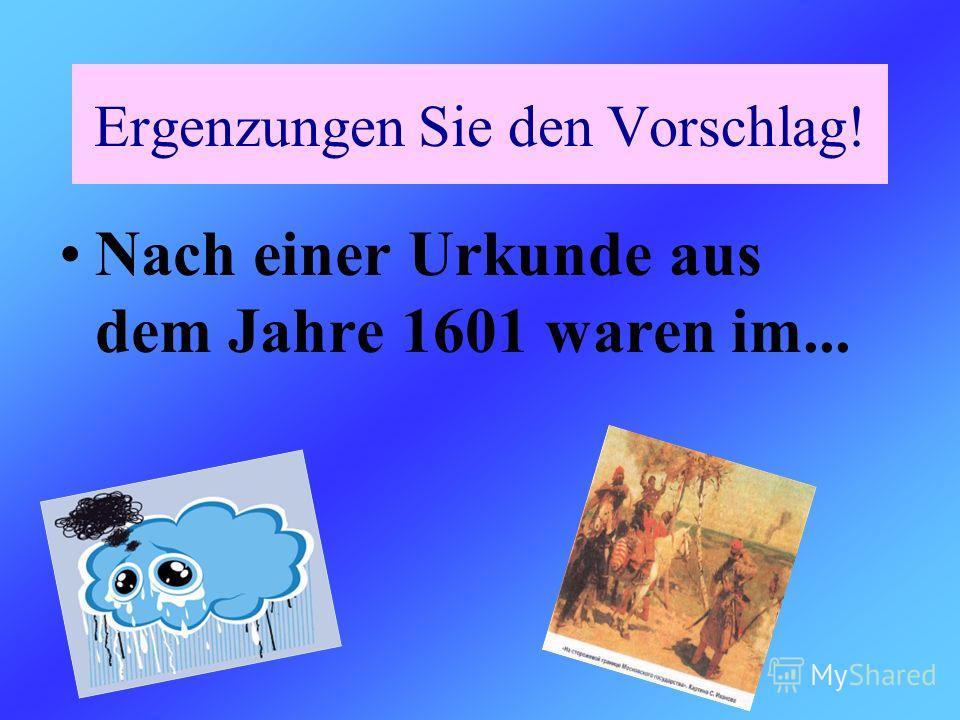 Nach einer Urkunde aus dem Jahre 1601 waren im... Ergenzungen Sie den Vorschlag!