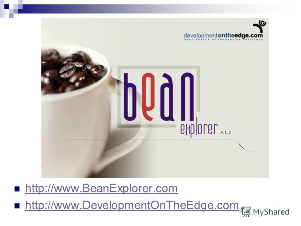 http://www.BeanExplorer.com http://www.DevelopmentOnTheEdge.com