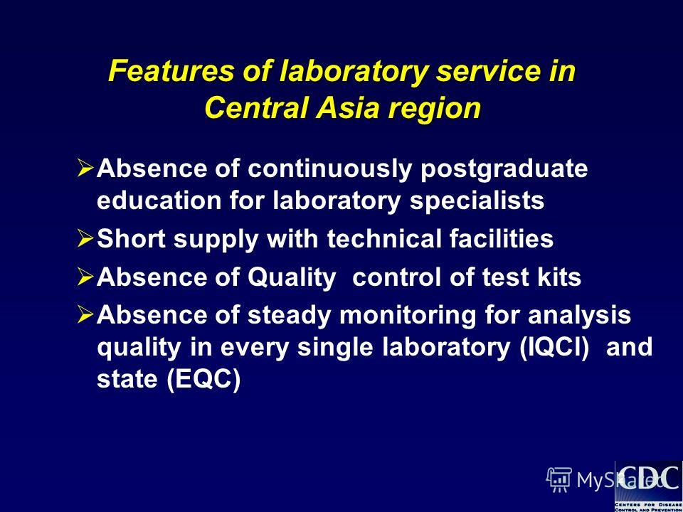 2 Features of laboratory service in Central Asia region Absence of continuously postgraduate education for laboratory specialists Short supply with technical facilities Absence of Quality control of test kits Absence of steady monitoring for analysis