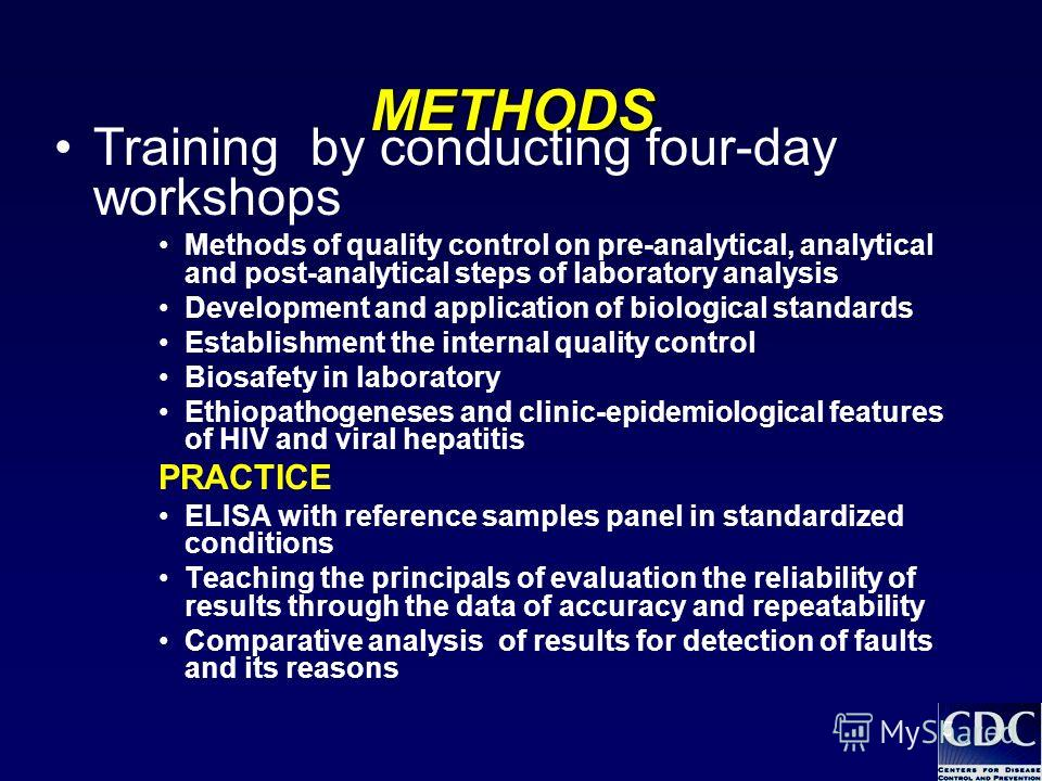 5 METHODS Training by conducting four-day workshops Methods of quality control on pre-analytical, analytical and post-analytical steps of laboratory analysis Development and application of biological standards Establishment the internal quality contr