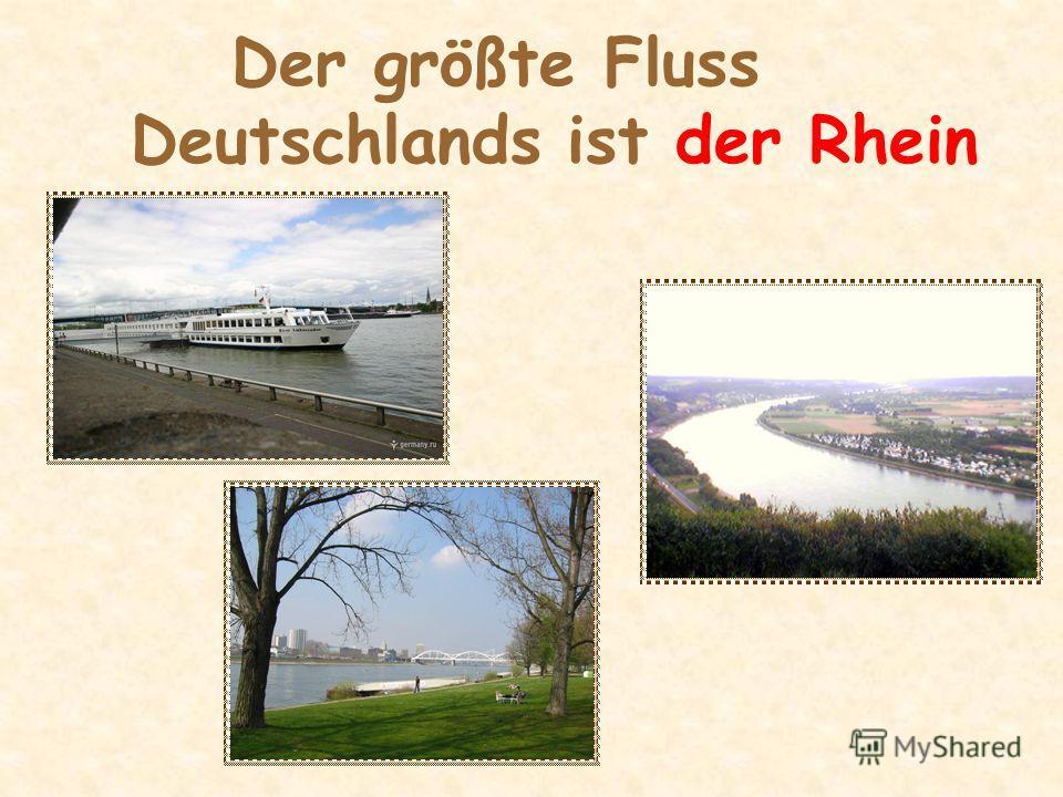 Der größte Fluss Deutschlands ist der Rhein