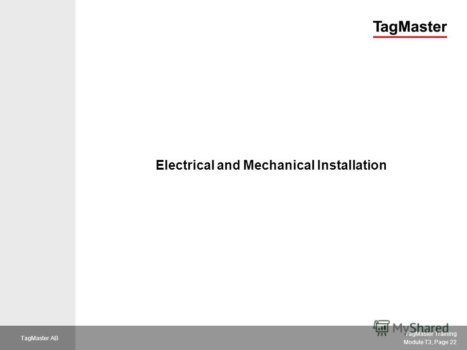 TagMaster Training Module T3, Page 22 TagMaster AB Electrical and Mechanical Installation