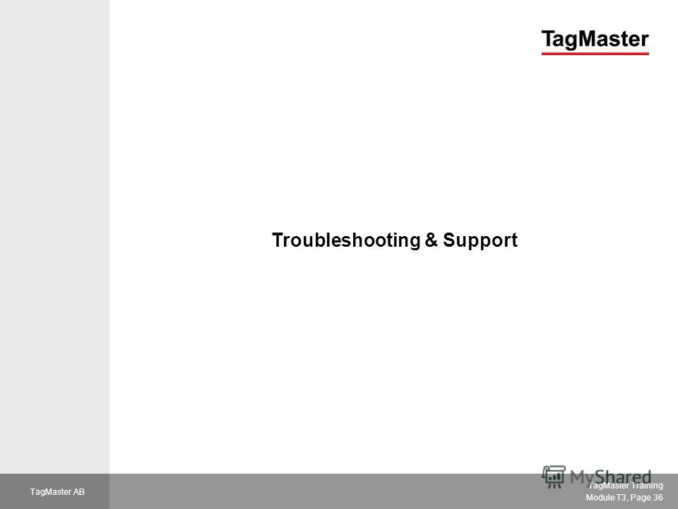 TagMaster Training Module T3, Page 36 TagMaster AB Troubleshooting & Support