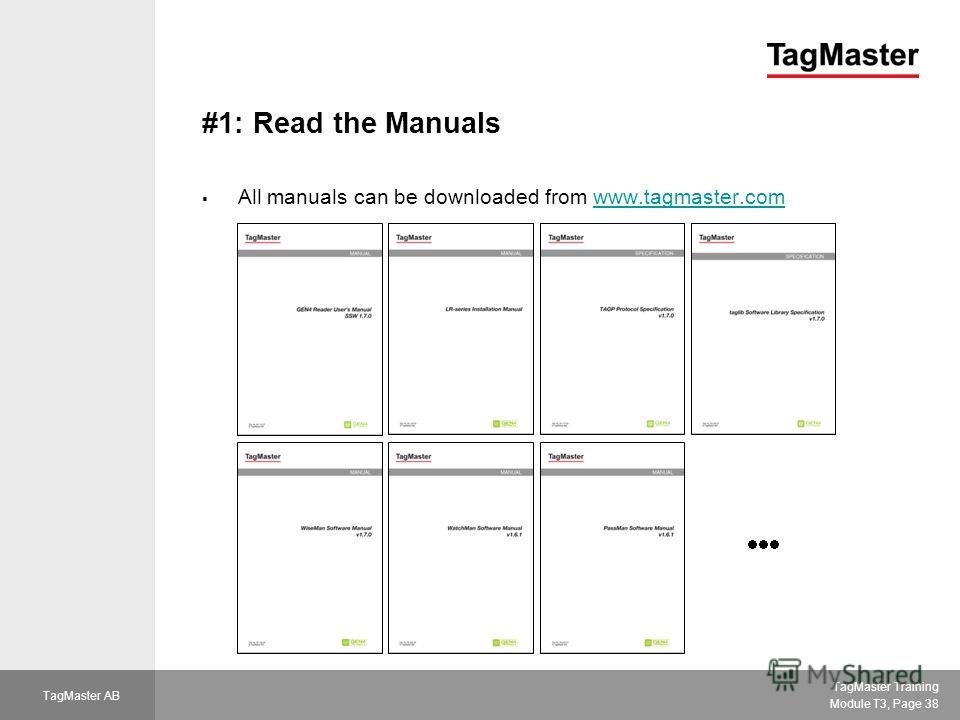 TagMaster Training Module T3, Page 38 TagMaster AB #1: Read the Manuals All manuals can be downloaded from www.tagmaster.comwww.tagmaster.com