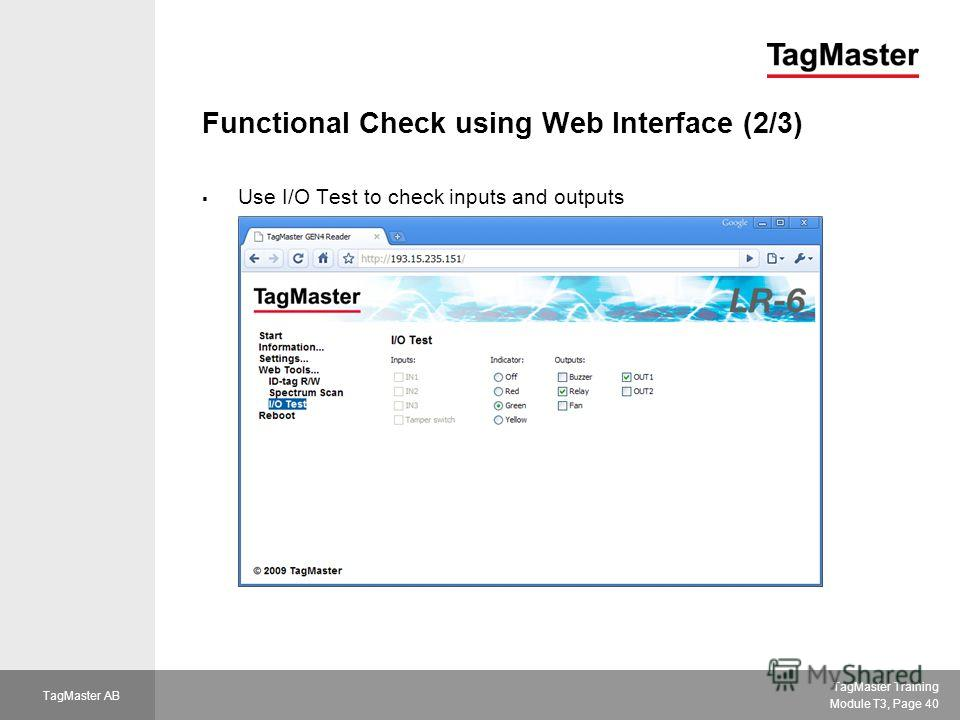 TagMaster Training Module T3, Page 40 TagMaster AB Functional Check using Web Interface (2/3) Use I/O Test to check inputs and outputs