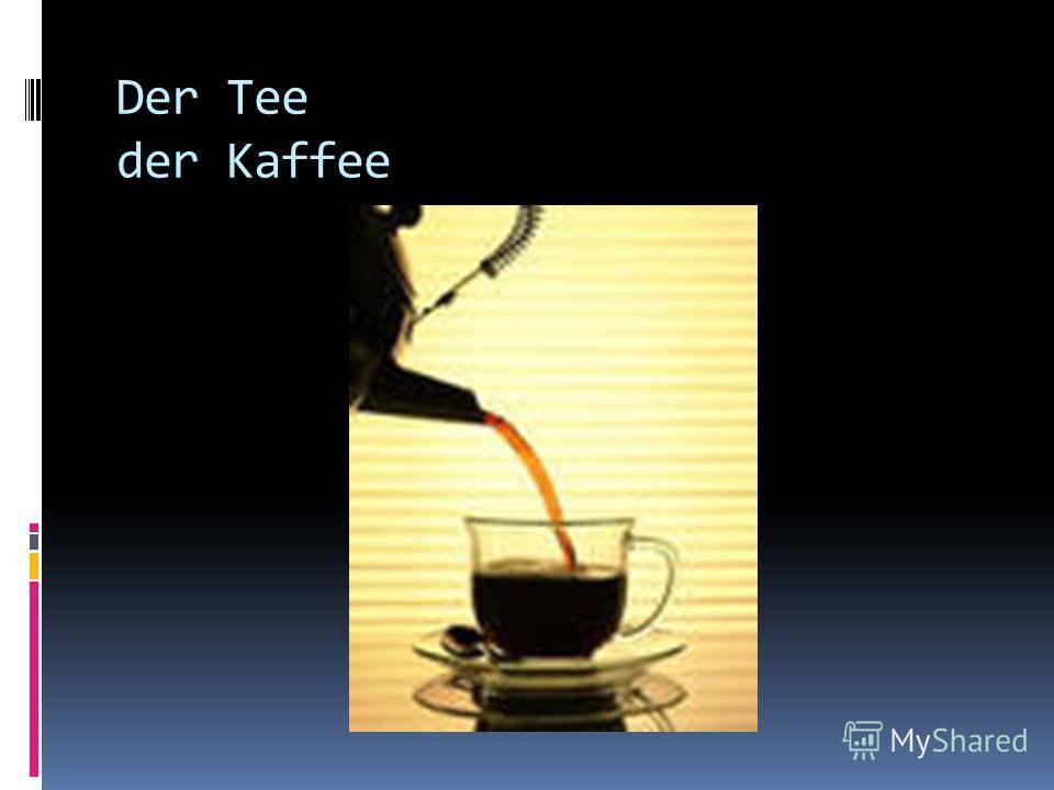 Der Tee der Kaffee