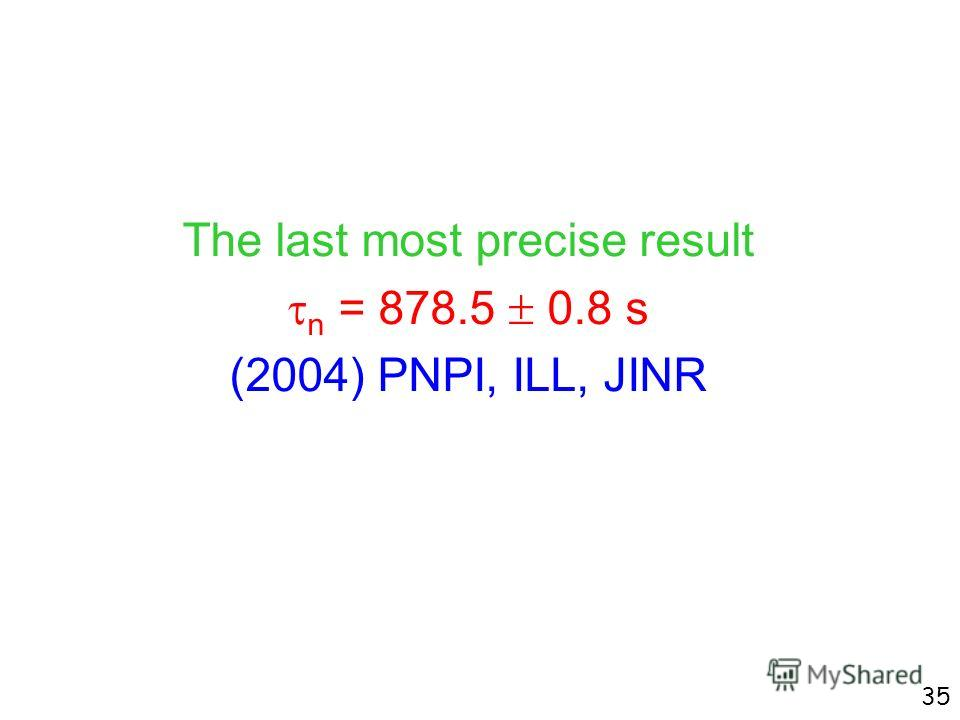35 The last most precise result n = 878.5 0.8 s (2004) PNPI, ILL, JINR