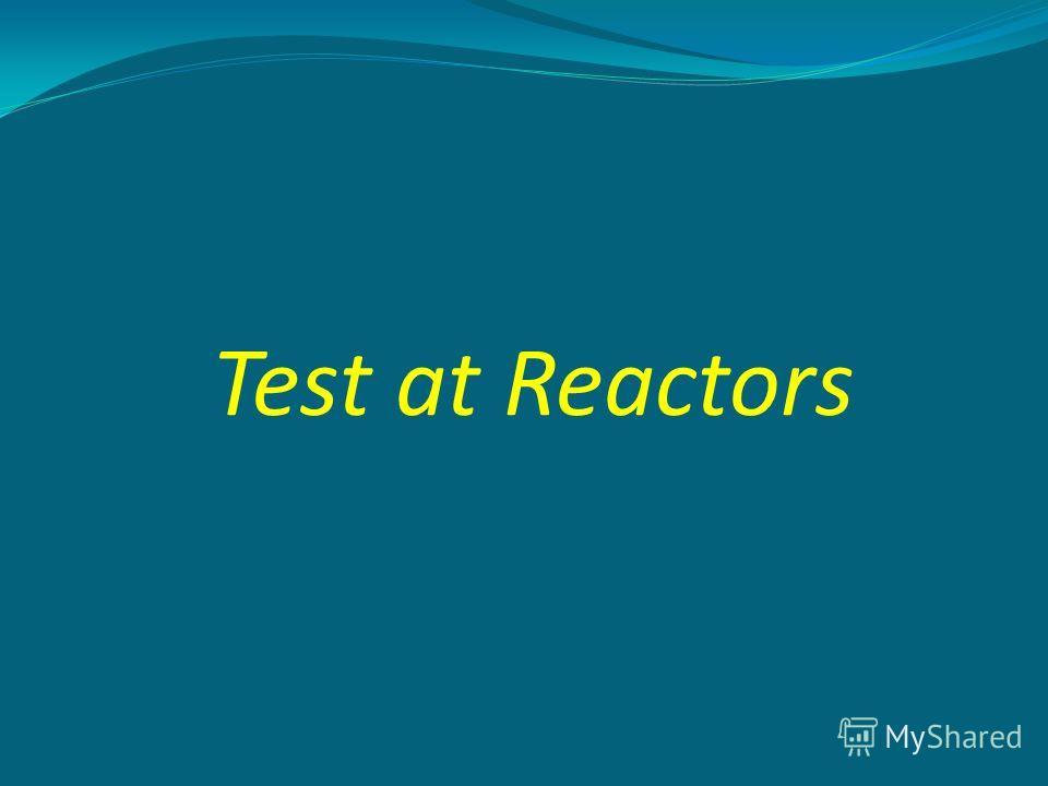 Test at Reactors