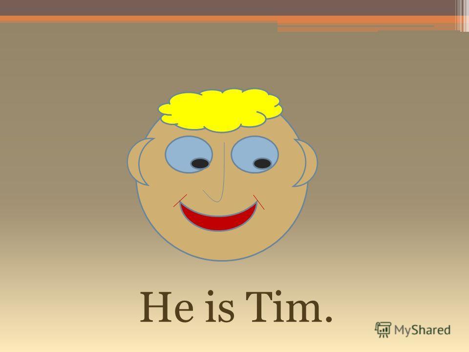 He is Tim.