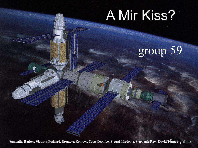 A Mir Kiss? 59 group 59 Samantha Barlow, Victoria Goddard, Bronwyn Kempys, Scott Coombe, Sigurd Miedema, Stephanie Rey, David Tormey