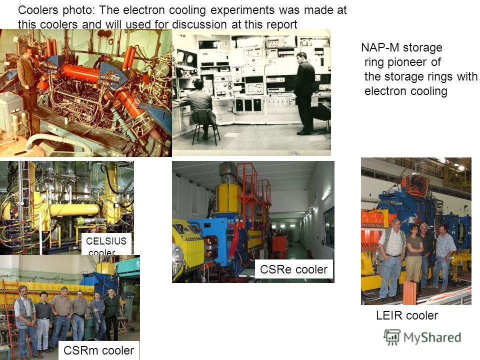NAP-M storage ring pioneer of the storage rings with electron cooling CELSIUS cooler CSRe cooler CSRm cooler LEIR cooler Coolers photo: The electron cooling experiments was made at this coolers and will used for discussion at this report