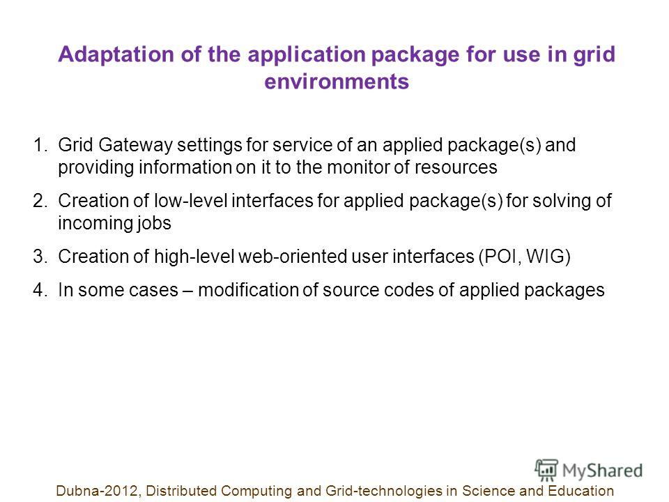Adaptation of the application package for use in grid environments 1.Grid Gateway settings for service of an applied package(s) and providing information on it to the monitor of resources 2.Creation of low-level interfaces for applied package(s) for