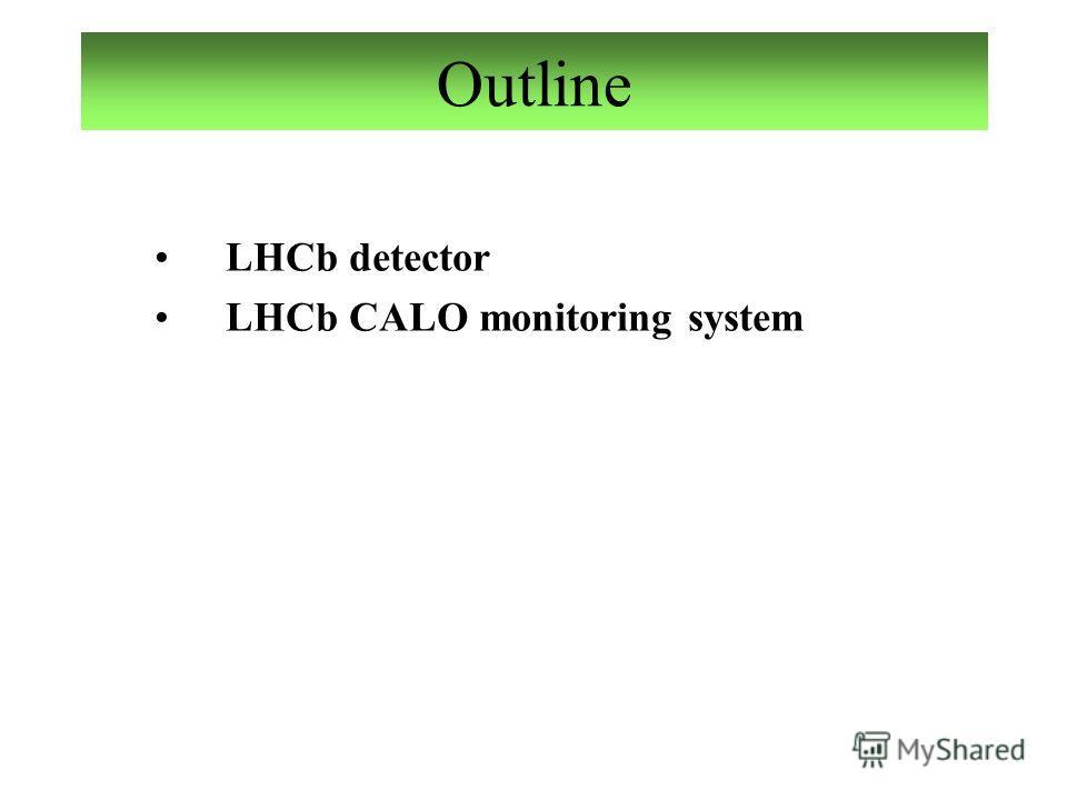 Outline LHCb detector LHCb CALO monitoring system