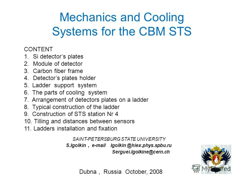 Mechanics and Cooling Systems for the CBM STS SAINT-PETERSBURG STATE UNIVERSITY S.Igolkin, e-mail Igolkin @hiex.phys.spbu.ru Serguei.Igolkine@cern.ch CONTENT 1.Si detectors plates 2.Module of detector 3.Carbon fiber frame 4.Detectors plates holder 5.