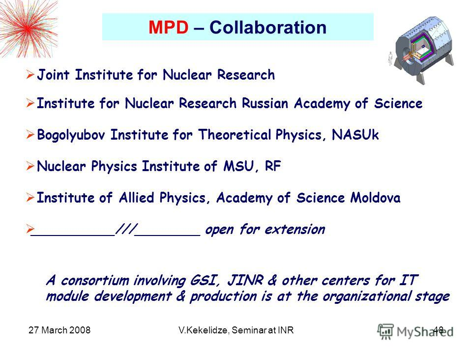 27 March 2008V.Kekelidze, Seminar at INR48 Joint Institute for Nuclear Research Institute for Nuclear Research Russian Academy of Science Bogolyubov Institute for Theoretical Physics, NASUk Nuclear Physics Institute of MSU, RF Institute of Allied Phy