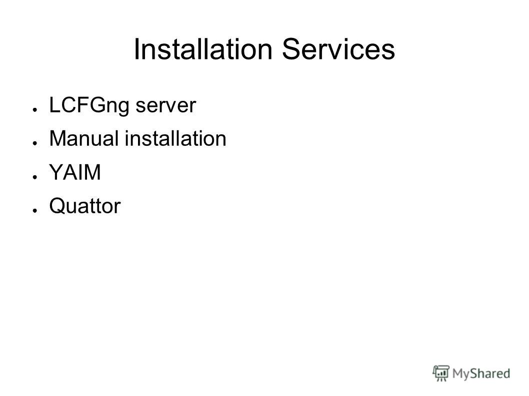 Installation Services LCFGng server Manual installation YAIM Quattor