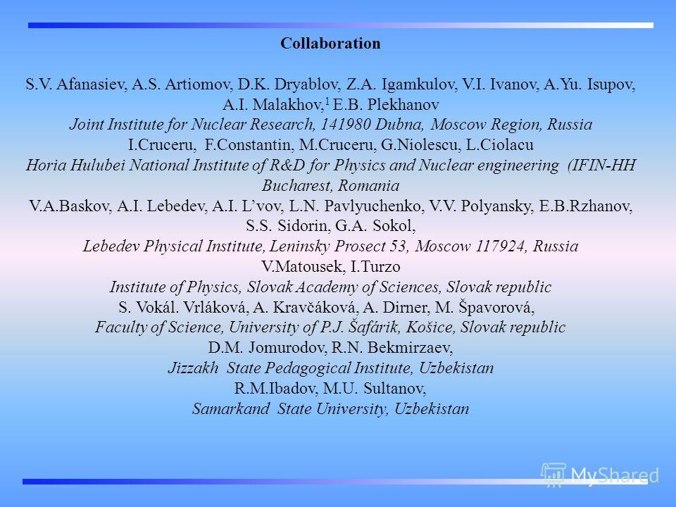 Collaboration S.V. Afanasiev, A.S. Artiomov, D.K. Dryablov, Z.A. Igamkulov, V.I. Ivanov, A.Yu. Isupov, A.I. Malakhov, 1 E.B. Plekhanov Joint Institute for Nuclear Research, 141980 Dubna, Moscow Region, Russia I.Cruceru, F.Constantin, M.Cruceru, G.Nio