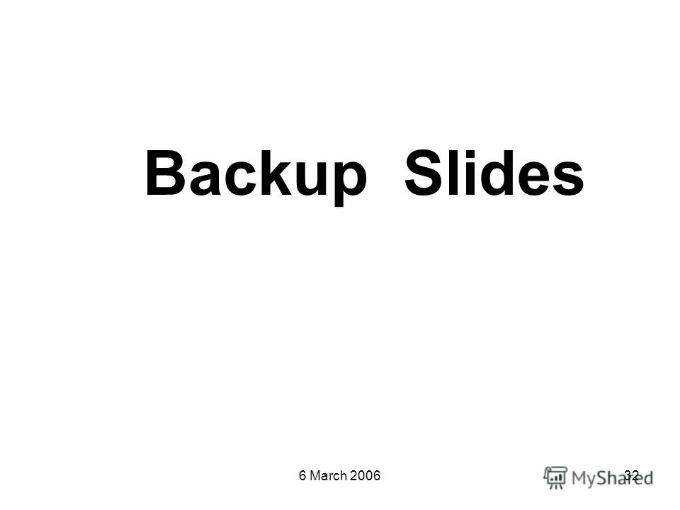 6 March 200632 Backup Slides