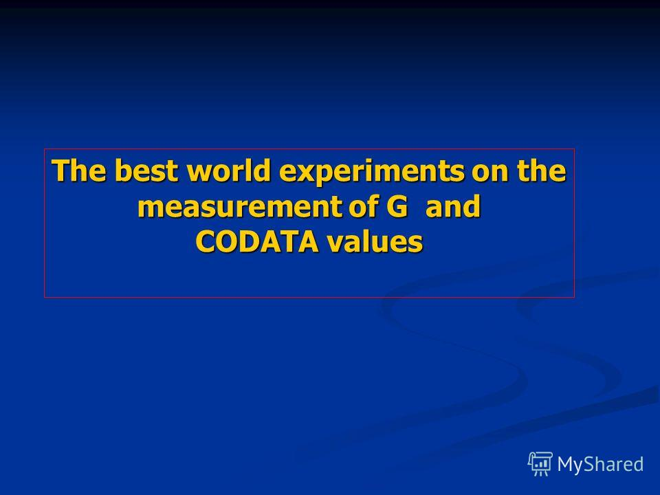 The best world experiments on the measurement of G and CODATA values