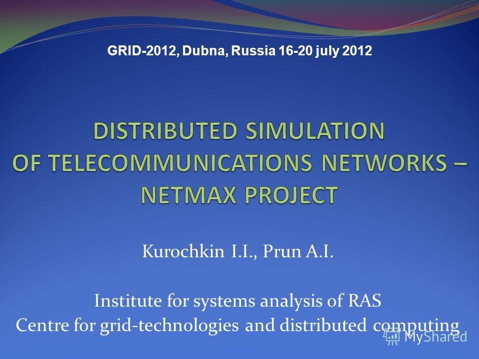 Kurochkin I.I., Prun A.I. Institute for systems analysis of RAS Centre for grid-technologies and distributed computing GRID-2012, Dubna, Russia 16-20 july 2012