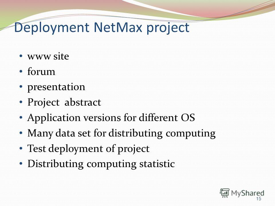 Deployment NetMax project www site forum presentation Project abstract Application versions for different OS Many data set for distributing computing Test deployment of project Distributing computing statistic 15