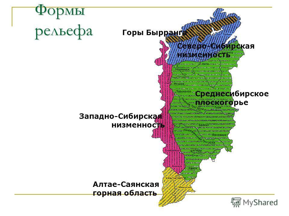 Формы рельефа Горы Бырранга Среднесибирское плоскогорье Северо-Сибирская низменность Западно-Сибирская низменность Алтае-Саянская горная область