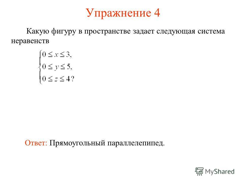 Упражнение 4 Какую фигуру в пространстве задает следующая система неравенств Ответ: Прямоугольный параллелепипед.