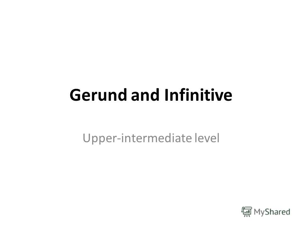 Gerund and Infinitive Upper-intermediate level