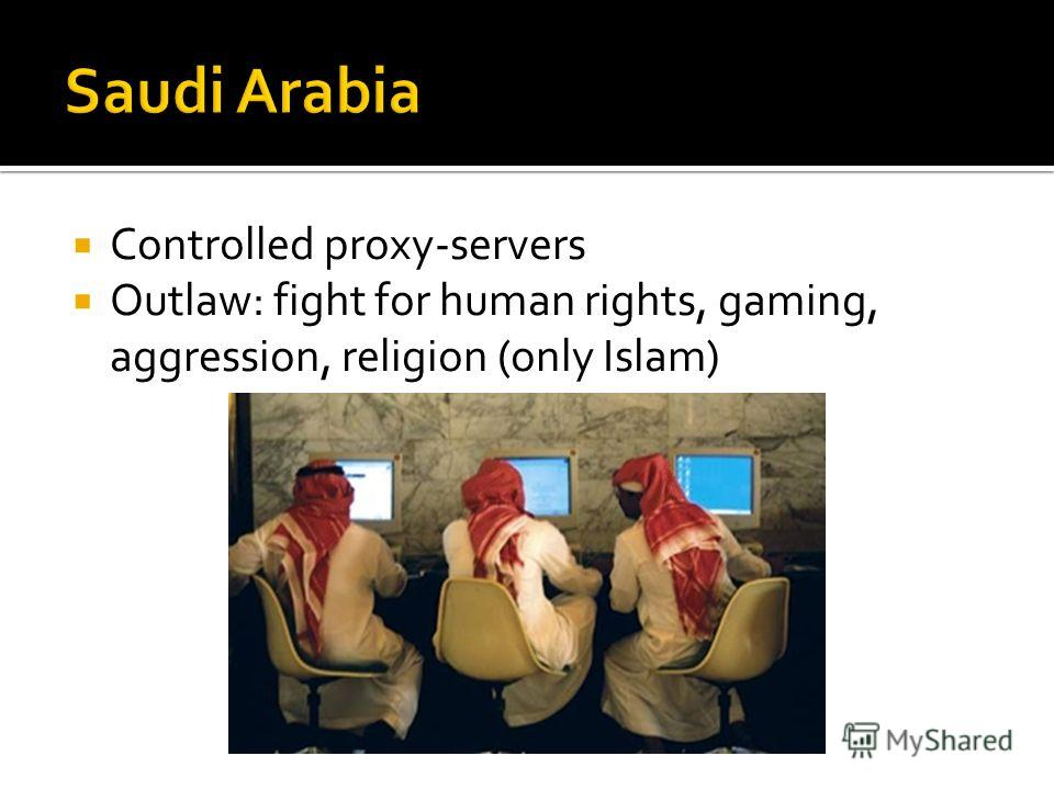 Controlled proxy-servers Outlaw: fight for human rights, gaming, aggression, religion (only Islam)