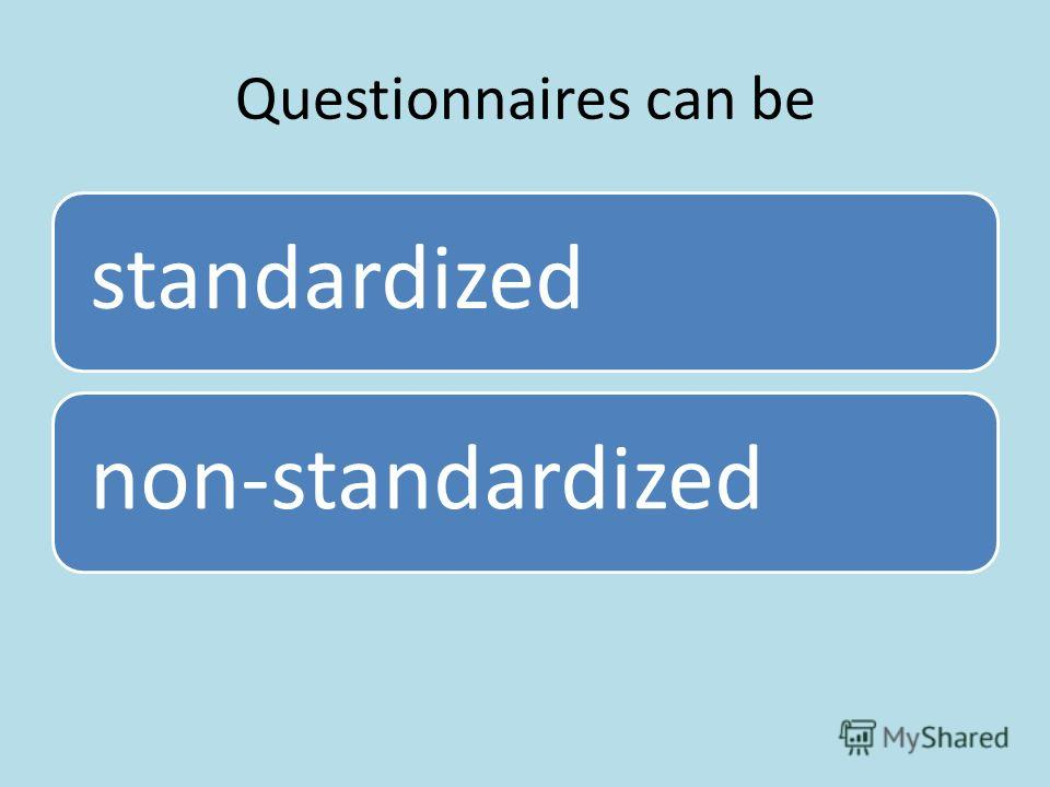Questionnaires can be standardizednon-standardized