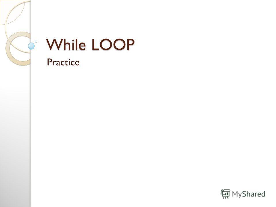 While LOOP Practice