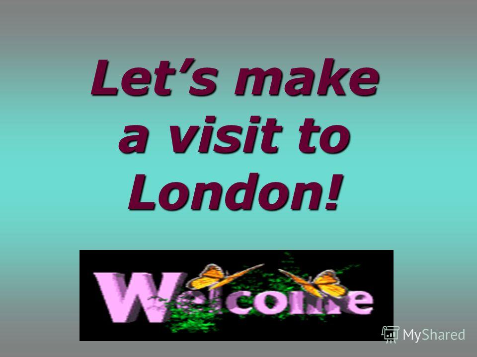 Lets make a visit to London!