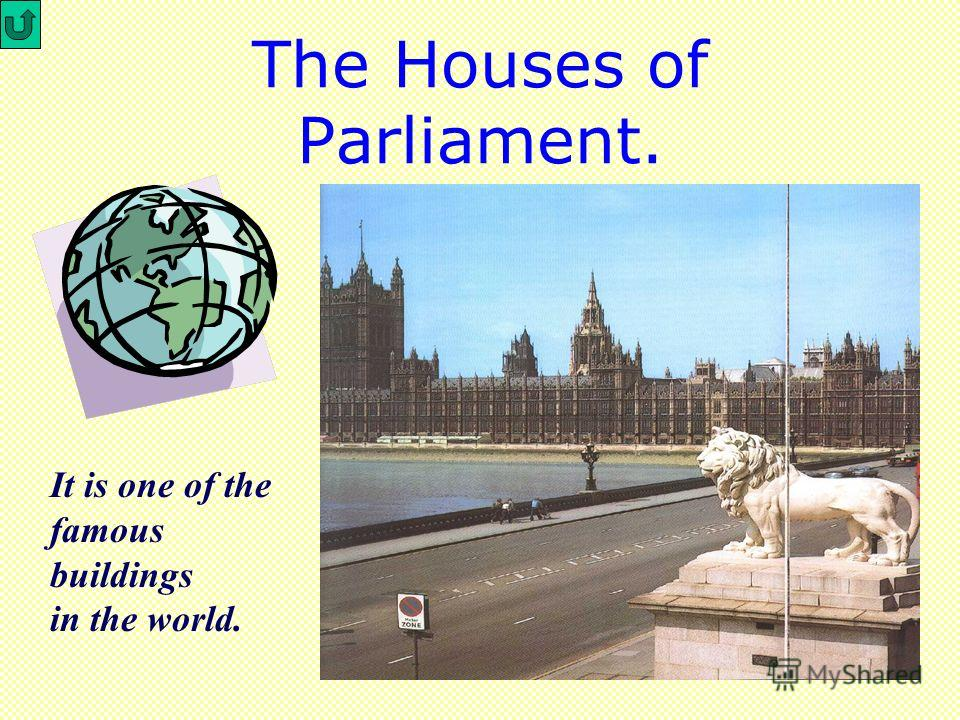 The Houses of Parliament. It is one of the famous buildings in the world.