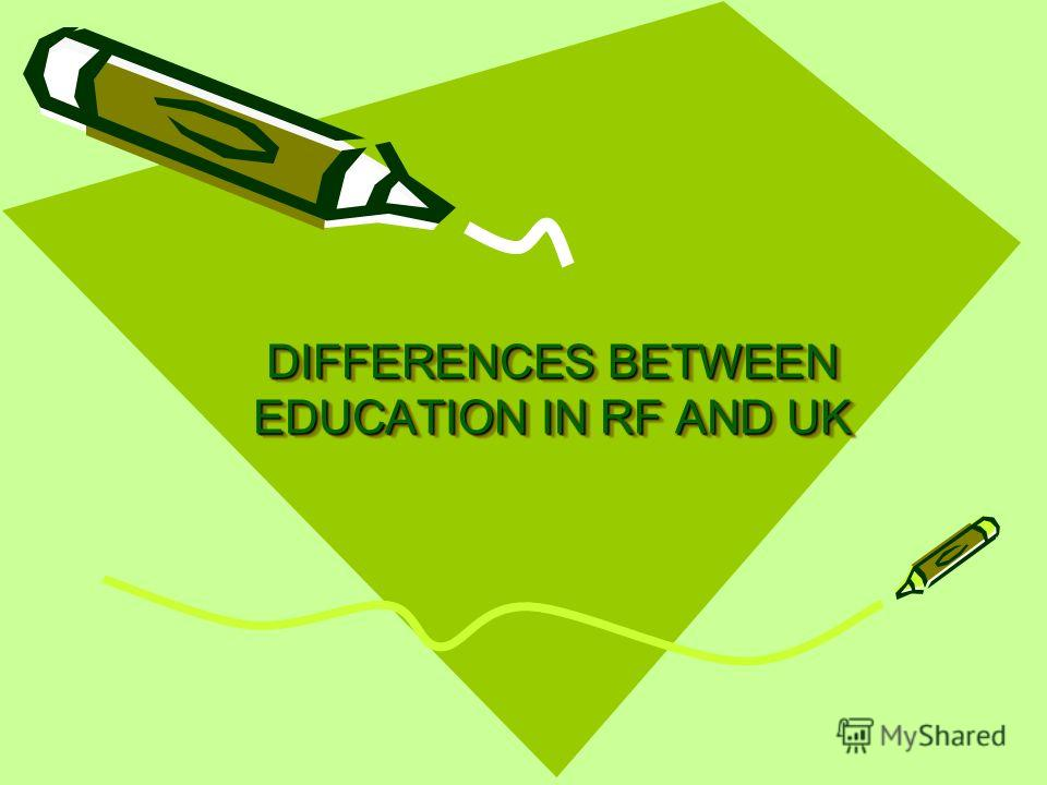 DIFFERENCES BETWEEN EDUCATION IN RF AND UK