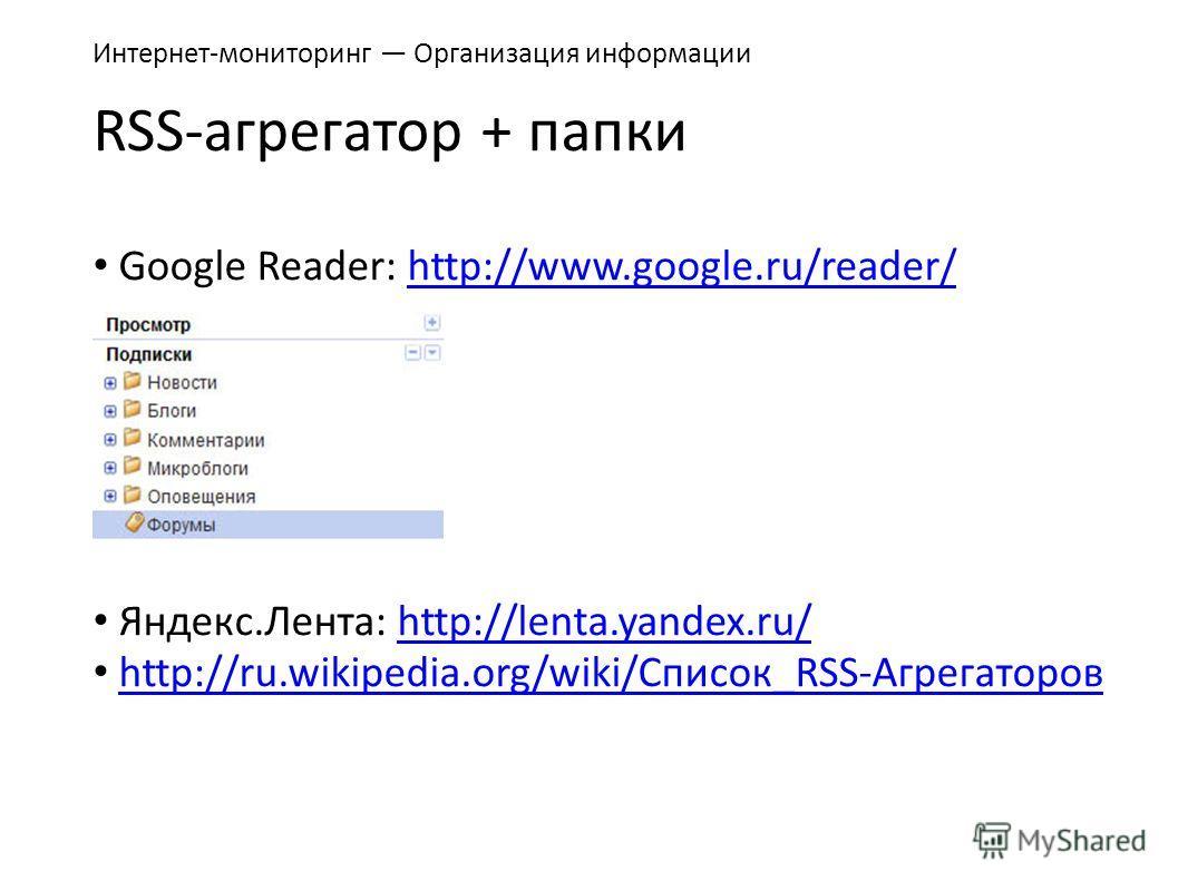 RSS-агрегатор + папки Google Reader: http://www.google.ru/reader/http://www.google.ru/reader/ Яндекс.Лента: http://lenta.yandex.ru/http://lenta.yandex.ru/ http://ru.wikipedia.org/wiki/Список_RSS-Агрегаторовhttp://ru.wikipedia.org/wiki/Список_RSS-Агре