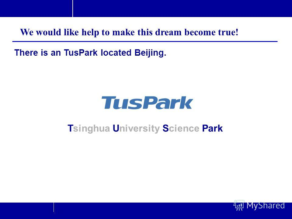 22/37 TusPark Co., Ltd Beijing P.R.China. www.tuspark.com Jun. 2011www.tuspark.com There is an TusPark located Beijing. Tsinghua University Science Park We would like help to make this dream become true!