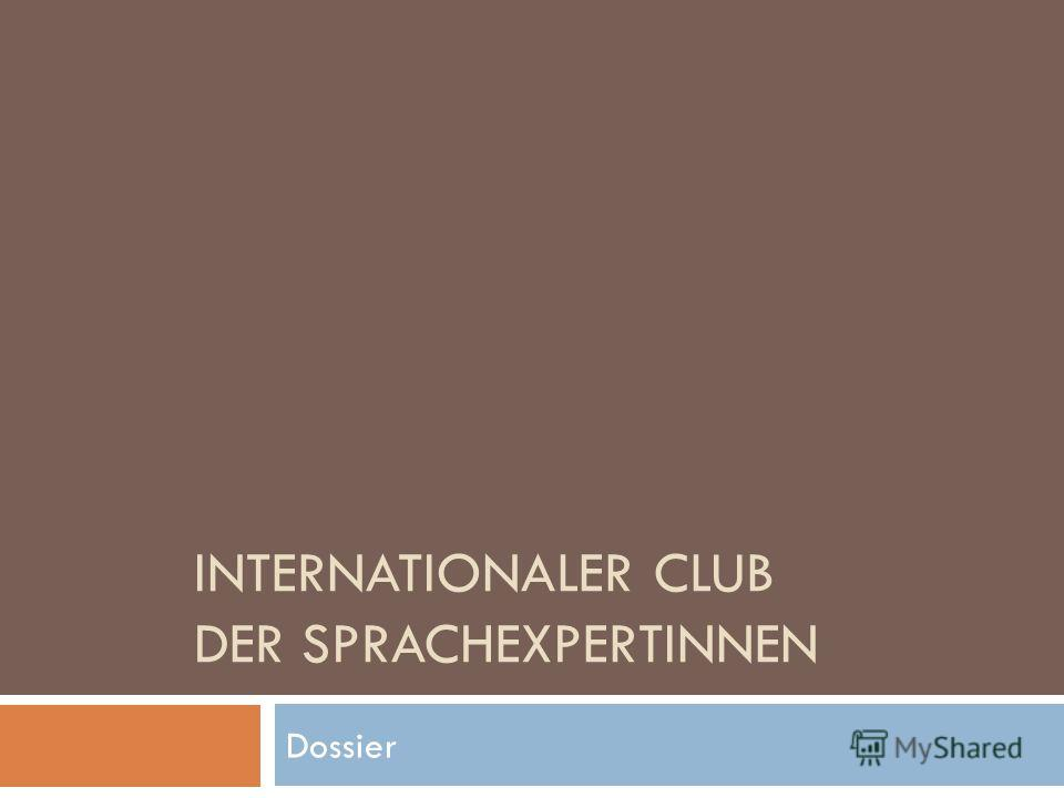 INTERNATIONALER CLUB DER SPRACHEXPERTINNEN Dossier