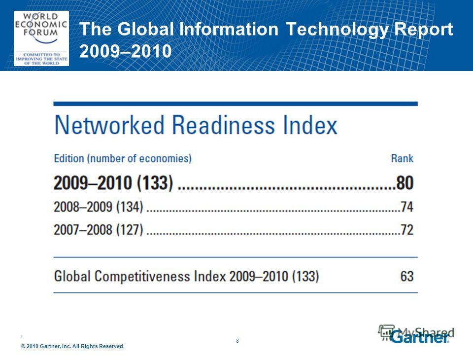 . © 2010 Gartner, Inc. All Rights Reserved. 8 The Global Information Technology Report 2009–2010