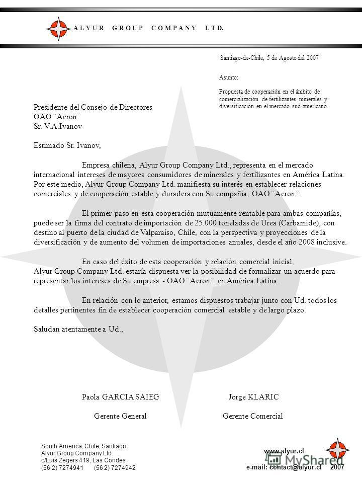A L Y U R G R O U P C O M P A N Y L T D. 2007 Presidente del Consejo de Directores OAO Acron Sr. V.A.Ivanov Estimado Sr. Ivanov, Empresa chilena, Alyur Group Company Ltd., representa en el mercado internacional intereses de mayores consumidores de mi