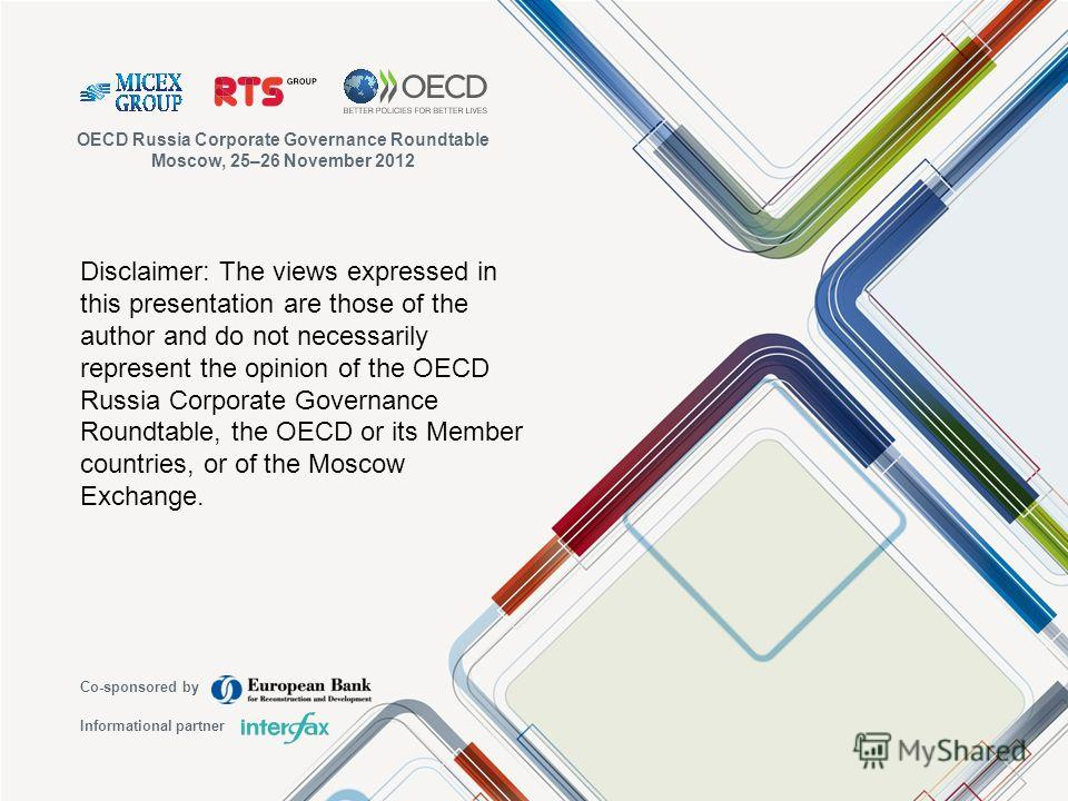 Disclaimer: The views expressed in this presentation are those of the author and do not necessarily represent the opinion of the OECD Russia Corporate Governance Roundtable, the OECD or its Member countries, or of the Moscow Exchange. OECD Russia Cor