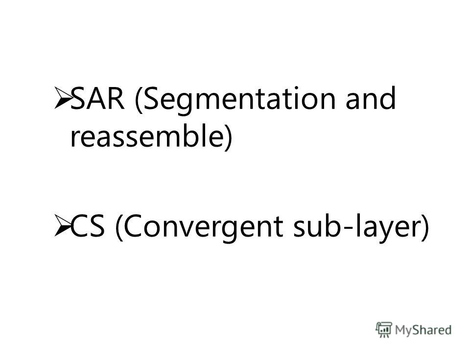 SAR (Segmentation and reassemble) CS (Convergent sub-layer)