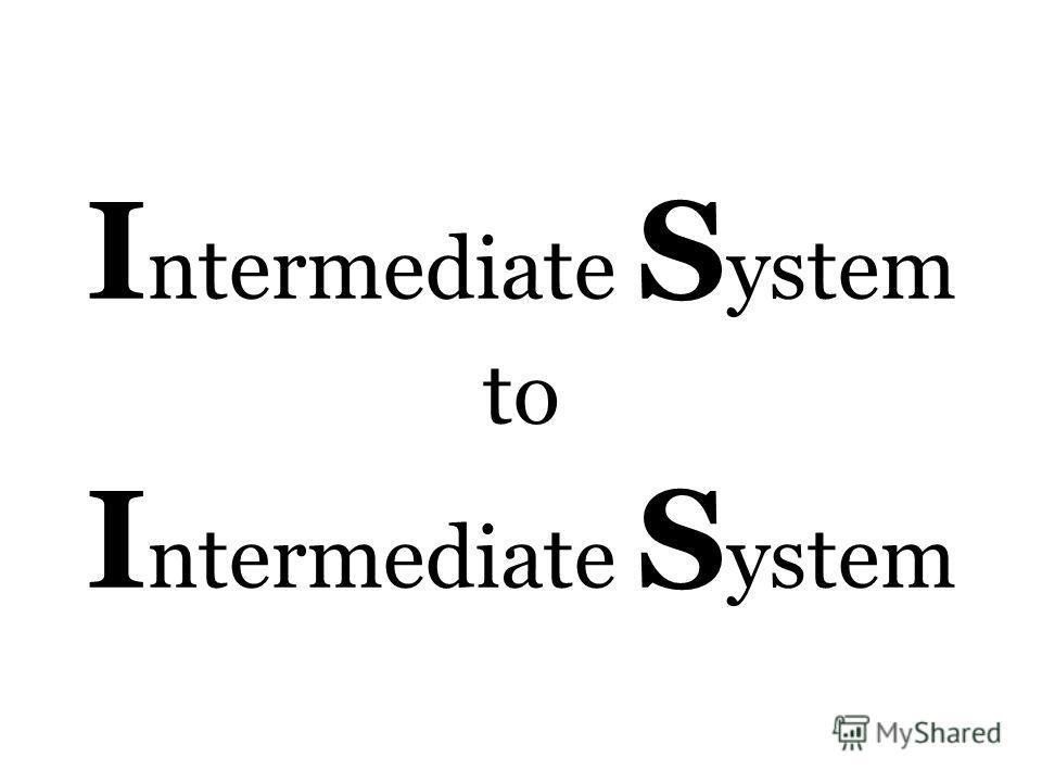 I ntermediate S ystem to I ntermediate S ystem
