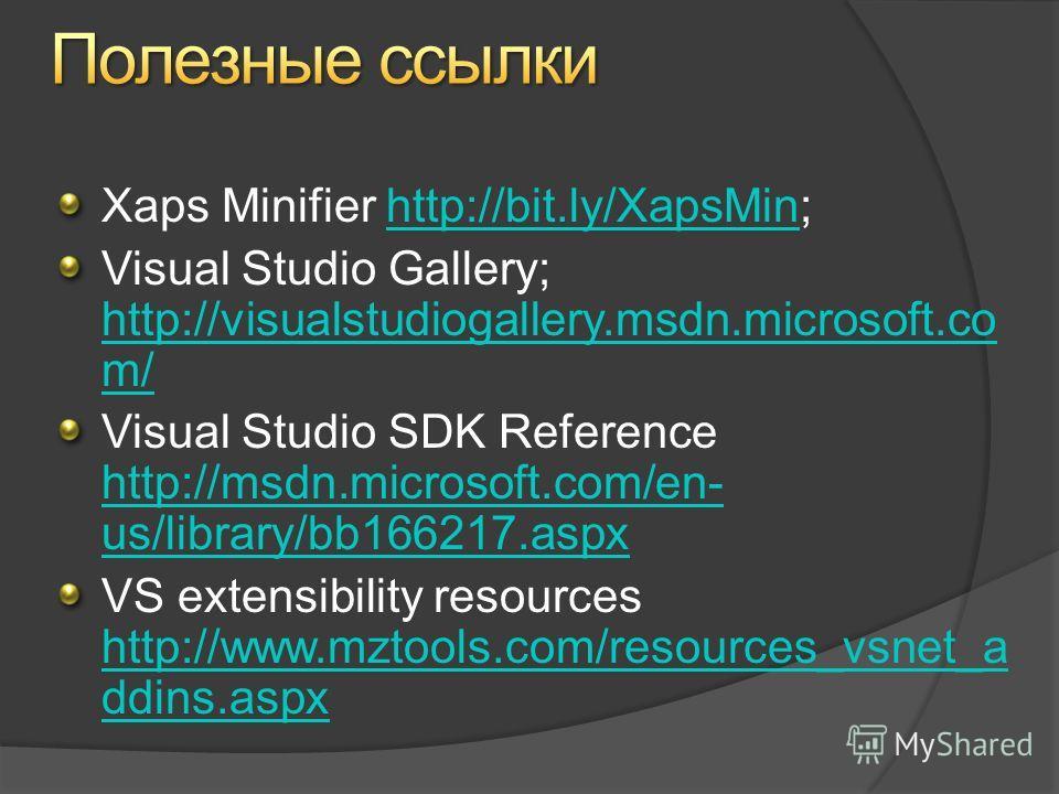 Xaps Minifier http://bit.ly/XapsMin;http://bit.ly/XapsMin Visual Studio Gallery; http://visualstudiogallery.msdn.microsoft.co m/ http://visualstudiogallery.msdn.microsoft.co m/ Visual Studio SDK Reference http://msdn.microsoft.com/en- us/library/bb16